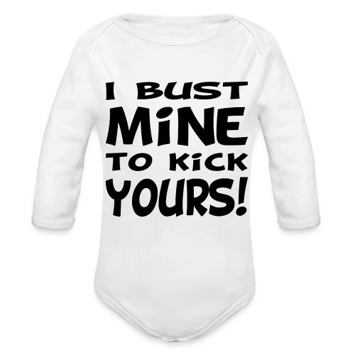 I Bust Mine to Kick Yours - Organic Long Sleeve Baby Bodysuit