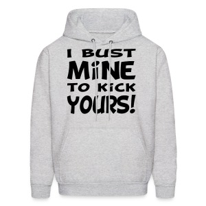 I Bust Mine to Kick Yours - Men's Hoodie
