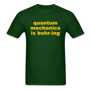 Quantum Mechanics is Bohr-ing - Men's T-Shirt