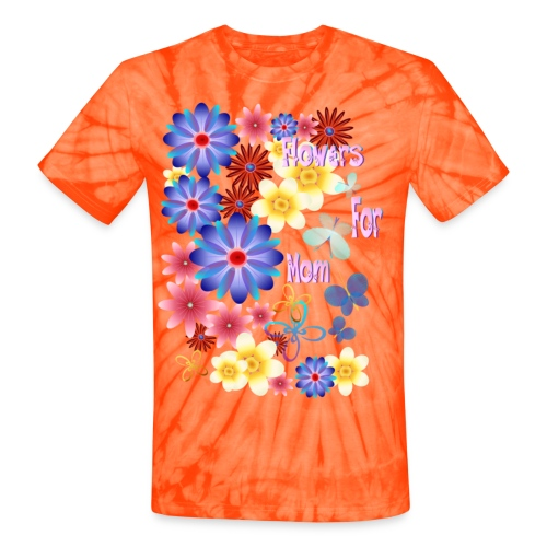 Flowers For Mom - Unisex Tie Dye T-Shirt