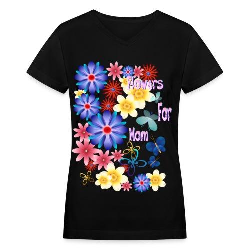 Flowers For Mom - Women's V-Neck T-Shirt