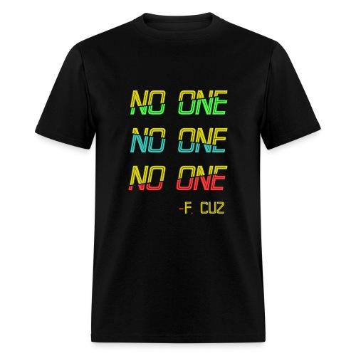 F.Cuz - No One - Men's T-Shirt