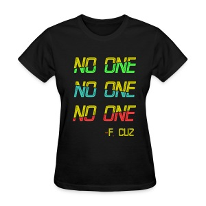 F.Cuz - No One - Women's T-Shirt