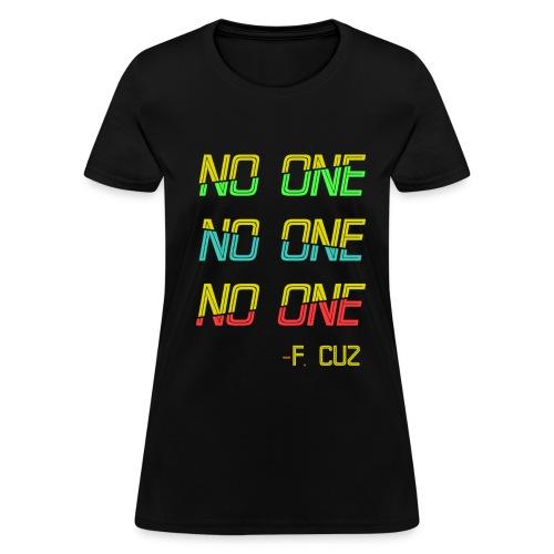 F.Cuz - No One - Women's T-Shirt