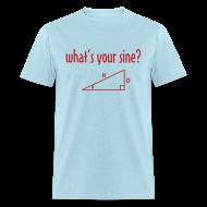 T-Shirts ~ Men's T-Shirt ~ What's Your Sine?