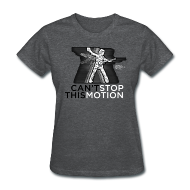 Women's T-Shirts ~ Women's T-Shirt ~ Can't Stop This Motion