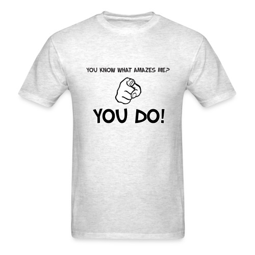 Silly saying (You Know Who Amazes Me?) - Men's T-Shirt
