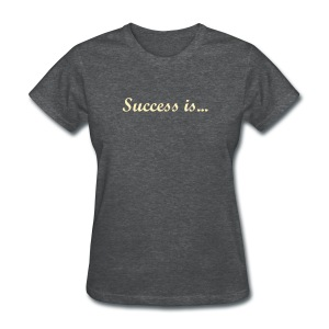 Success is... - Women's T-Shirt