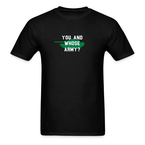 You And Whose Army? (black, back detail) - Men's T-Shirt