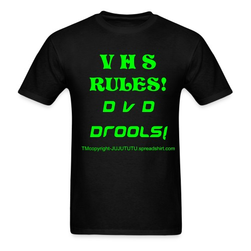 vhs rules dvd drools!TRADEMARK, COPYRIGHT, ALL RIGHTS RESERVED - Men's T-Shirt