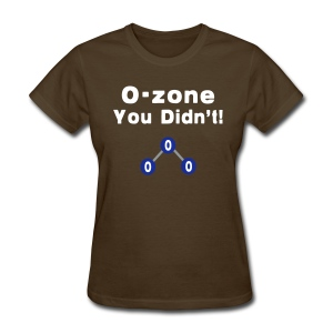 O-Zone You Didn't! - Women's T-Shirt