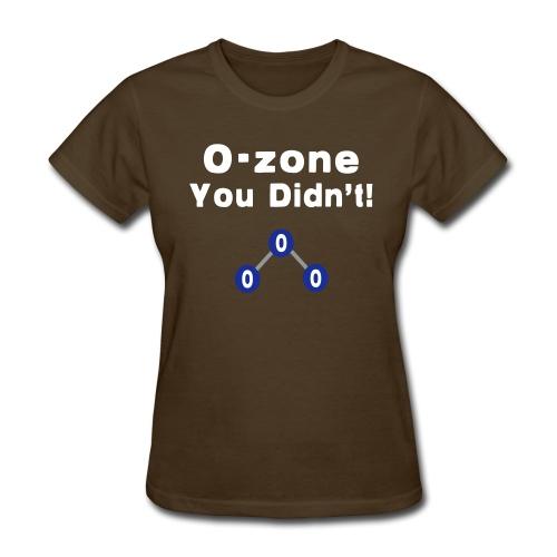 O-Zone You Didn't! - Women's T-Shirt