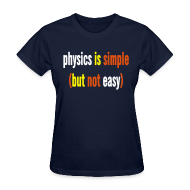 Women's T-Shirts ~ Women's T-Shirt ~ Physics is Simple (But Not Easy)