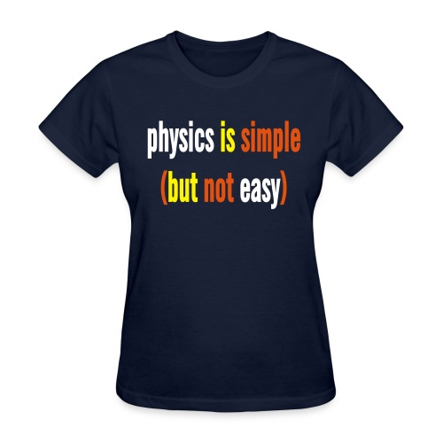 Physics is Simple (But Not Easy) - Women's T-Shirt