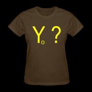 T-Shirts ~ Women's T-Shirt ~ Yo ?  (pronounced: Why Not?)