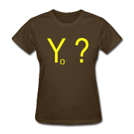 Women's T-Shirts ~ Women's T-Shirt ~ Yo ?  (pronounced: Why Not?)
