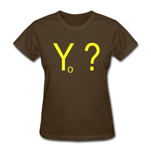 Yo ?  (pronounced: Why Not?) - Women's T-Shirt