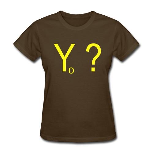Yo ?  (pronounced: Why Not?) - Women's T-Shirt