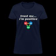 T-Shirts ~ Women's T-Shirt ~ Trust Me, I'm Positive (proton)