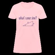 Women's T-Shirts ~ Women's T-Shirt ~ What's Your Sine?