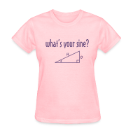 Women's T-Shirts ~ Women's T-Shirt ~ What's Your Sine?