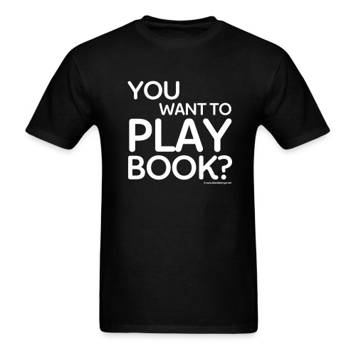 You want to PlayBook? - Men's T-Shirt