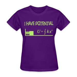 I Have Potential - Women's T-Shirt