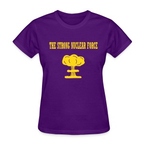 The Strong Nuclear Force - Women's T-Shirt