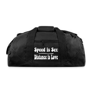 Speed is Sex Distance is Love Duffel Bag - Duffel Bag