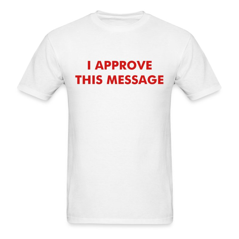 Souvent I APPROVE THIS MESSAGE T-Shirt | Fojo T-Shirts JT93