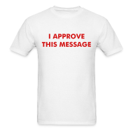 T-Shirts ~ Men's T-Shirt ~ I APPROVE THIS MESSAGE