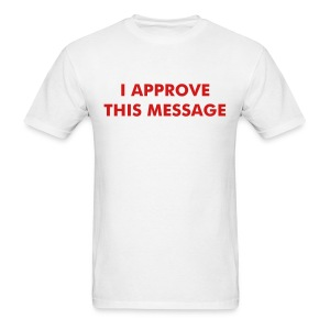 I APPROVE THIS MESSAGE - Men's T-Shirt