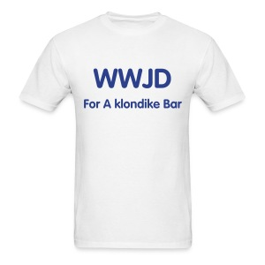 WHAT WOULD JESUS DO FOR A KLONDIKE BAR - Men's T-Shirt