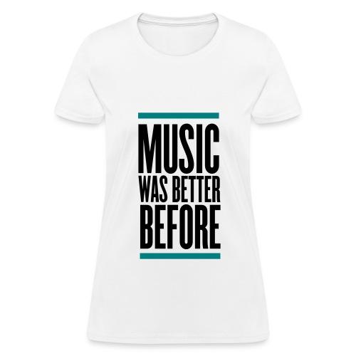 music was better before - Women's T-Shirt