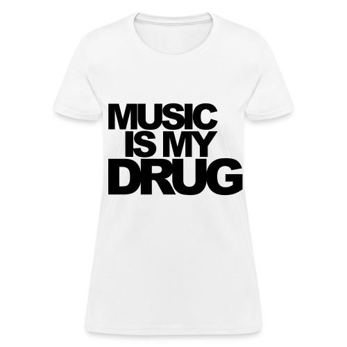 Music is my drug-white - Women's T-Shirt