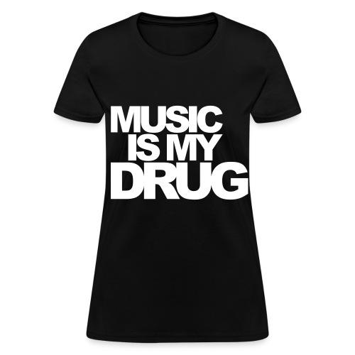 Music is my drug/black - Women's T-Shirt