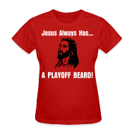 T-Shirts ~ Women's T-Shirt ~ Jesus Always Has... A Playoff Beard!