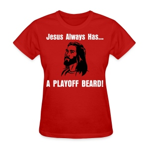 Jesus Always Has... A Playoff Beard! - Women's T-Shirt