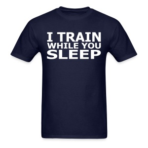 I train while you sleep - Men's T-Shirt