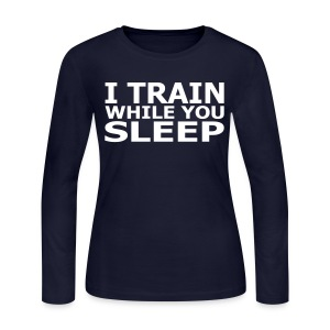 I train while you sleep - Women's Long Sleeve Jersey T-Shirt