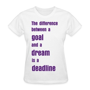 the difference between a goal and a dream - Women's T-Shirt