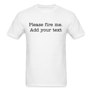 T-Shirts ~ Men's T-Shirt ~ Please fire me. Add your own text. (Men's)