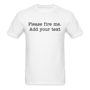 Please fire me. Add your own text. (Men's) - Men's T-Shirt