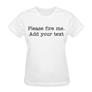 Please fire me. Add your own text. (Women's) - Women's T-Shirt