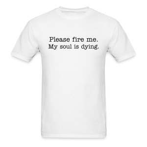 Please fire me. My soul is dying.  (Men's) - Men's T-Shirt