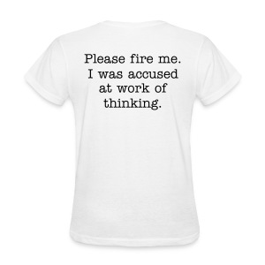 Please fire me. I was accused at work of thinking. (Women's) - Women's T-Shirt