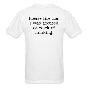 Please fire me. I was accused at work of thinking. (Men's) - Men's T-Shirt