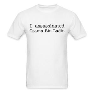 I assassinated Osama Bin Ladin - Men's T-Shirt
