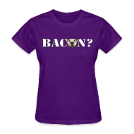 Women's T-Shirts ~ Women's T-Shirt ~ BACON DOG TEASE
