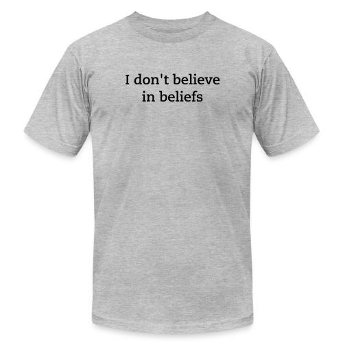 i don't believe in beliefs - Men's Fine Jersey T-Shirt